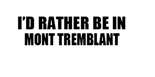 I'D RATHER BE IN MONT TREMBLANT Canada Decal Car Laptop Wall Sticker (Laptops Canada compare prices)