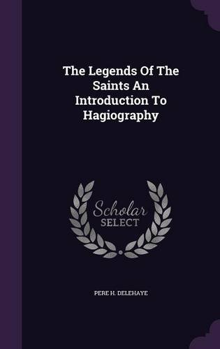 The Legends Of The Saints An Introduction To Hagiography