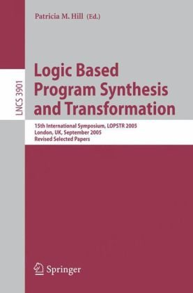 Logic Based Program Synthesis and Transformation, 15 conf., LOPSTR 2005