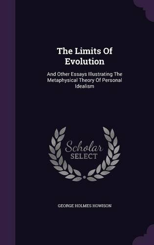 The Limits Of Evolution: And Other Essays Illustrating The Metaphysical Theory Of Personal Idealism