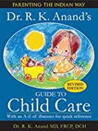 Dr. R.K.Anand's Guide to Child Care:…