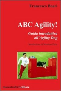 ABC agility! Guida introduttive all'agility dog