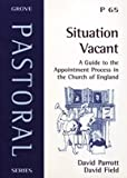 Situation Vacant. A Guide To The Appointment Process In The Church Of England