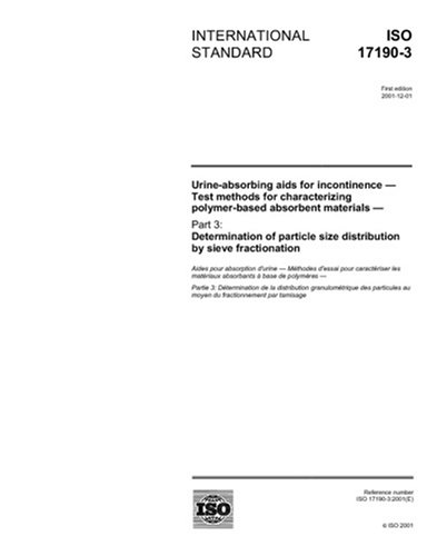 ISO 17190-3:2001, Urine-absorbing aids for incontinence - Test methods for characterizing polymer-based absorbent materials - Part 3: Determination of particle size distribution by sieve fractionation PDF