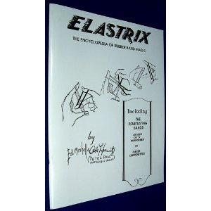 Elastrix: The Encyclopedia of Rubber Band Magic, by Ed Mishell