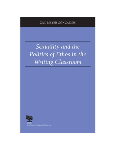 Sexuality and the Politics of Ethos in the Writing Classroom (Studies in Writing & Rhetoric (Paperback))