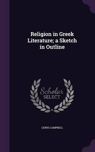 Religion in Greek Literature; a Sketch in Outline