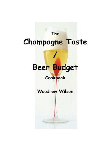 The Champagne Taste / Beer Budget Cookbook by Woodrow Wilson