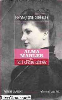 Alma Mahler ou L'art d'être aimée, Giroud, Françoise