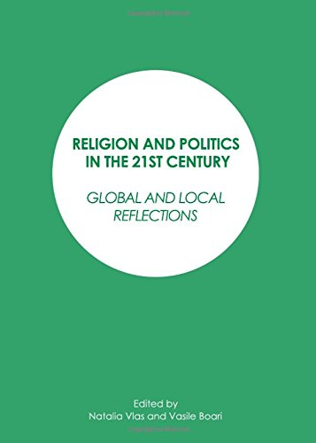 Religion and Politics in the 21st Century: Global and Local Reflections