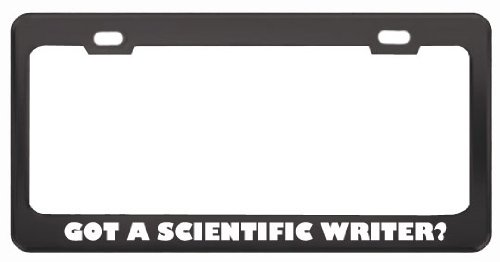 Got A Scientific Writer? Last Name Black Metal License Plate Frame Holder Border Tag