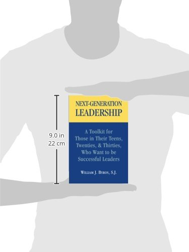 Next-Generation Leadership: A Toolkit for Those in Their Teens, Twenties, and Thirties, Who Want to Be Successful Leaders