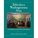 Bibliotheca Washingtoniana Nova: A new bibliography of works by and about George Washington