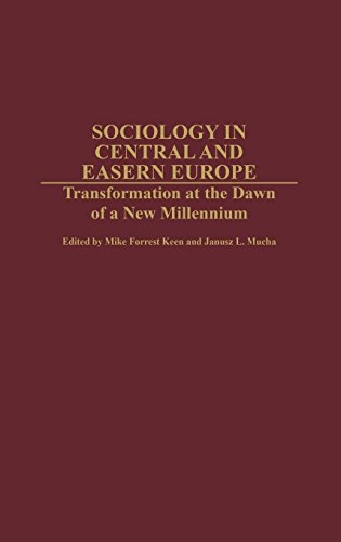 Sociology in Central and Eastern Europe: Transformation at the Dawn of a New Millennium (Contributions in Sociology,)