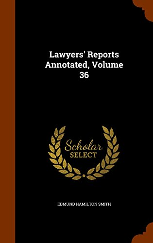 Lawyers' Reports Annotated, Volume 36