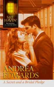 A Secret and a Bridal Pledge (Safe Haven), Andrea Edwards
