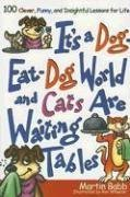 It's a Dog Eat Dog World and Cats Are Waiting Tables: 100 Clever, Funny, and Insightful Lessons for Life