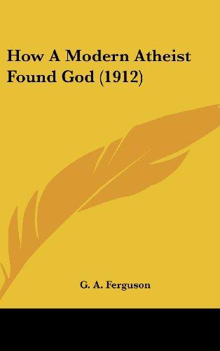 How a Modern Atheist Found God (1912)