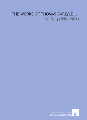 The Works of Thomas Carlyle ...: (V. 3 ) (1896-1901)