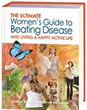 The Ultimate Women's Guide to Beating Disease And Living A Happy, Active Life