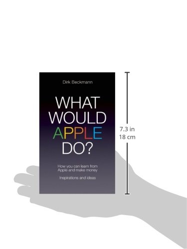 What Would Apple Do?: How You Can Learn from Apple and Make Money: Inspirations and Ideas