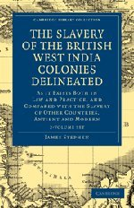 The Slavery of the British West India Colonies Delineated 2 Volume Set: As it Exists Both in Law and Practice, and Compared with the Slavery of Other ... Library Collection - Slavery and Abolition)