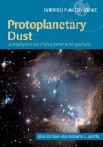 Protoplanetary Dust: Astrophysical And Cosmochemical Perspectives (Cambridge Planetary Science)
