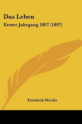 Das Leben: Erster Jahrgang 1897 (1897)