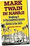 Mark Twain in Hawaii: Roughing It in the Sandwich Islands, Hawaii in the 1860