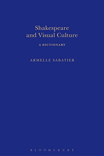 Shakespeare and Visual Culture (Arden Shakespeare Dictionaries)