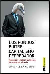 Fondos buitre, capitalismo depredador: Negocios y litigios financieros