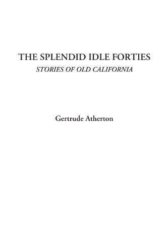 The Splendid Idle Forties (Stories of Old California)