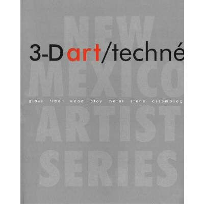 3-D Art/Teche: Glass, Fiber, Wood, Clay, Metal, Stone, Assemblage (New Mexico Artists) (Paperback) - Common