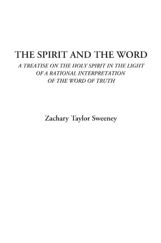 The Spirit and the Word (A Treatise on the Holy Spirit in the Light of a Rational Interpretation of the Word of Truth)