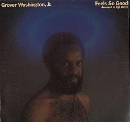 Feels So Good by Grover Washington Jr.