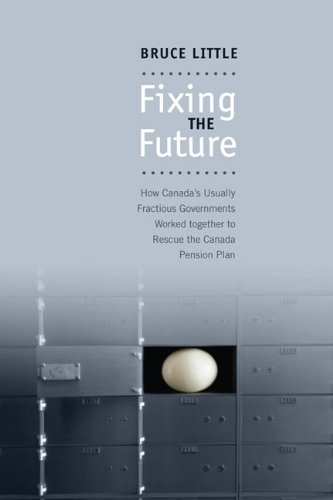 Fixing the Future: How Canada's Usually Fractious Governments Worked Together to Rescue the Canada Pension Plan (Rotman-