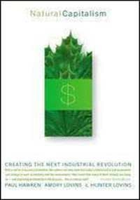 Natural Capitalism: Creating the Next Industrial Revolution, Paul Hawken; Amory Lovins; L. Hunter Lovins