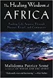 img - for The Healing Wisdom of Africa: Finding Life Purpose Through Nature, Ritual and Community by Malidoma Patrice Patrice Some, L. M. Some book / textbook / text book
