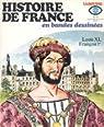 Histoire de France en BD, tome 10 : Louis XI, François 1er