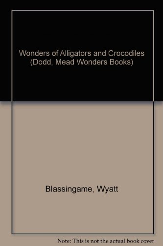 Wonders of Alligators and Crocodiles (Dodd, Mead Wonders Books)