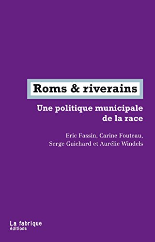 Roms & riverains: Une politique municipale de la race