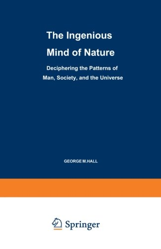 The Ingenious Mind of Nature: Deciphering the Patterns of Man, Society, and the Universe (Path in Psychology)
