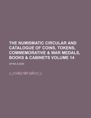 The numismatic circular and catalogue of coins, tokens, commemorative & war medals, books & cabinets Volume 14