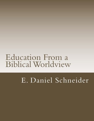 Education From a Biblical Worldview: Philosophy of Education for Professional Educators