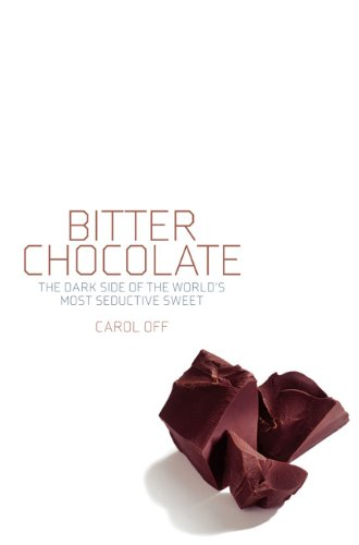 Bitter Chocolate: The Dark Side of the World's Most Seductive Sweet