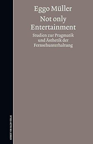 not-only-entertainment-studien-zur-pragmatik-und-asthetik-der-fernsehunterhaltung