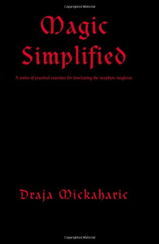 Magic Simplified: A series of practical exercises for developing the neophyte magician