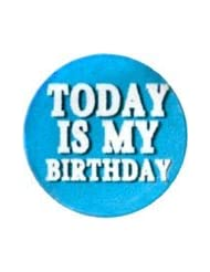Today Is My Birthday  White On Blue  1 Button Pin