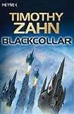 Blackcollar: 3 Romane in einem Band: Die Blackcollar-Elite - Die Blacklash-Mission - Die Judas-Variante - Timothy Zahn
