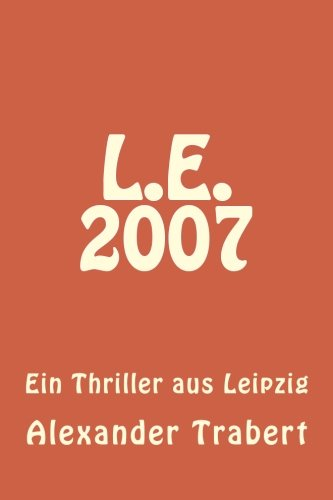 L.E. 2007: Ein Thriller aus Leipzig